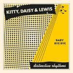 kitty daisy and lewis baby bye bye