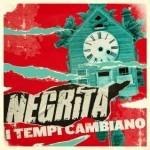 Negrita - I Tempi Cambiano - Video Testo