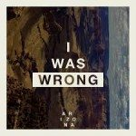 ARIZONA - I Was Wrong - Video Testo Traduzione