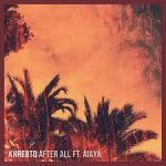 Khrebto feat. Aiaya - After All - Video Testo Traduzione