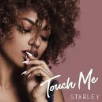 starley touch me