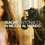 Biagio Antonacci - In Mezzo Al Mondo - Video Testo