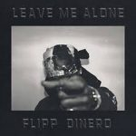 FLIPP DINERO LEAVE ME ALONE