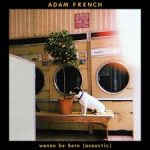 adam french wanna be here
