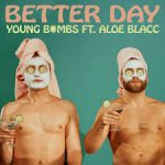 young bombs better day