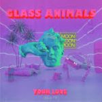 glass animals your love